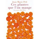 Ces plantes que l'on mange - Jean-Marie Pelt