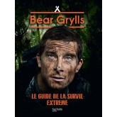 Le guide de la survie extrême Bear Grylls