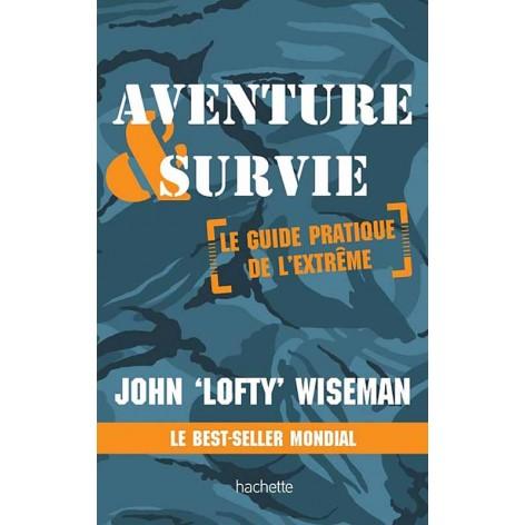 Aventure et survie le guide pratique de l'extrême