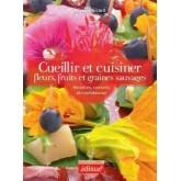 Cueillir et cuisiner fleurs, fruits et graines sauvages